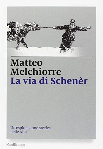 La via di Schenèr. Un'esplorazione storica nelle Alpi