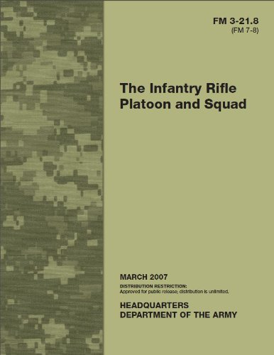 Field Manual FM 3-21.8 (FM 7-8) The Infantry Rifle Platoon and Squad March 2007, by United States Government US Army