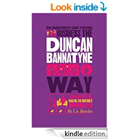 The Unauthorized Guide To Doing Business the Duncan Bannatyne Way: 10 Secrets of the Rags to Riches Dragon (Unauthorized Guide to Doing Business The...)