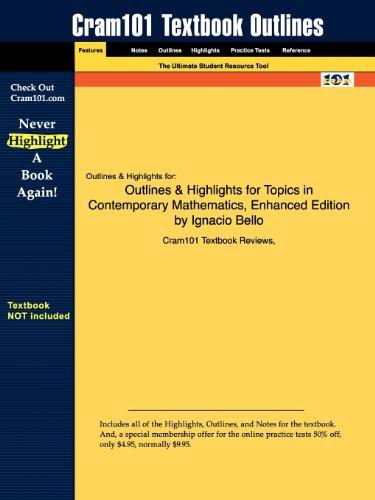 Studyguide for Topics in Contemporary Mathematics, Enhanced Edition by Ignacio Bello, ISBN 9780538737791