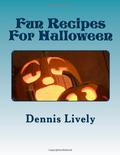 Fun Recipes For Halloween: Great recipes for Halloween treats that will have your kids believing that you're the sorceress of the kitchen! by Dennis Lively