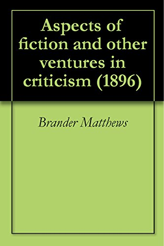 Brander Matthews - Aspects of fiction and other ventures in criticism (1896) (English Edition)
