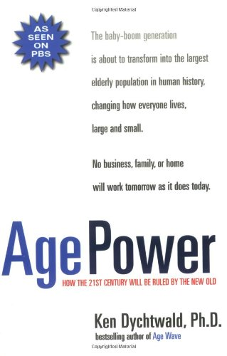 Age Power: How the 21st Century Will Be Ruled by the New Old