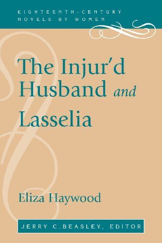 The Injur'd Husband and Lasselia (Eighteenth-century Novels by Women)