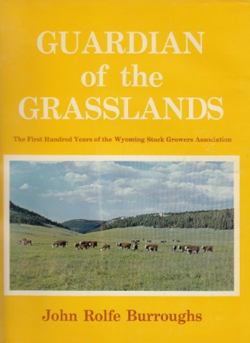 Guardian of the Grasslands: The First Hundred Years of the Wyoming Stock Growers Association PDF