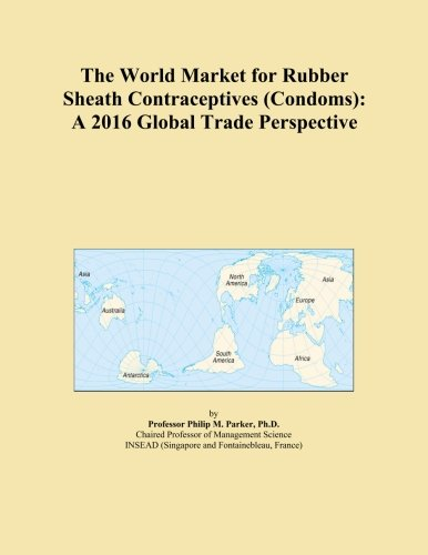 The World Market for Rubber Sheath Contraceptives (Condoms): A 2016 Global Trade Perspective