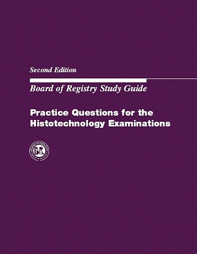 Practice Questions for the Histotechnology Examinations:...