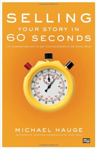 Selling Your Story in 60 Seconds: The Guaranteed Way to...
