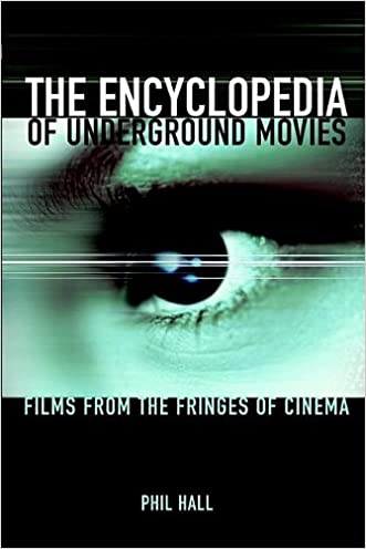 The Encyclopedia of Underground Movies: Films from the Fringes of Cinema written by Phil Hall