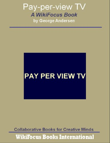 Pay-per-view TV: A WikiFocus Book (WikiFocus Book Series)