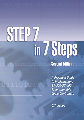 STEP 7 in 7 Steps - A Practical Guide to Implementing S7-300/S7-400 Programmable Logic Controllers, 2nd Edition