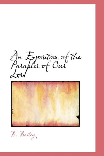 An Exposition of the Parables of Our Lord