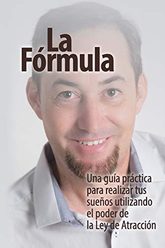 La Fórmula Una guía práctica para lograr tus sueños utilizando el poder de la Ley de Atracción  [Igartúa, Mike] (Tapa Blanda)