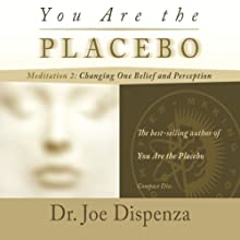 You Are the Placebo Meditation 2: Changing One Belief and Perception  by Joe Dispenza Narrated by Joe Dispenza