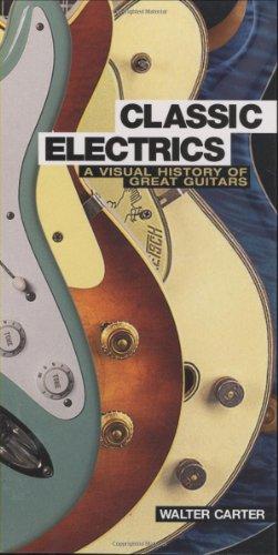 Classic Electrics A Visual History Of Great Guitars