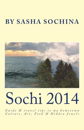 Sochi 2014: Guide and travel tips to my hometown Culture, Art, Food and Hidden Jewels