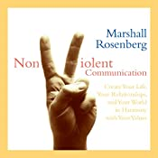 Nonviolent Communication: Create Your Life, Your Relationships, and Your World in Harmony with Your Values | [Marshall Rosenberg PhD]