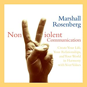 Nonviolent Communication: Create Your Life, Your Relationships, and Your World in Harmony with Your Values Rede von Marshall Rosenberg Gesprochen von: Marshall Rosenberg
