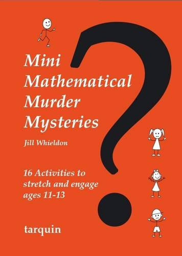 Mini Mathematical Murder Mysteries: Sixteen Activities to Stretch and Engage Ages 11-13 (Mini Math Murders)