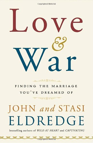 love and war eldredge. What the Eldredge bestsellers Wild at Heart did for men, and Captivating did for women, LOVE & WAR will