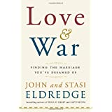 Love and War: Finding the Marriage You've Dreamed Ofby John Eldredge