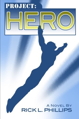 Book: Project: Hero by Rick L. Phillips