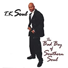 T.K. Soul - Bad Boy of Southern Soul