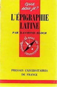 L\'épigraphie latine par Raymond Bloch
