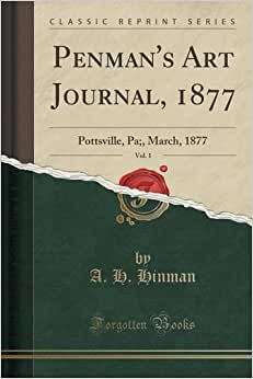 Penman's Art Journal, 1877, Vol. 1: Pottsville, Pa;, March, 1877 (Classic Reprint)