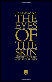 The Eyes of the Skin: Architecture and the Senses: Juhani Pallasmaa ...