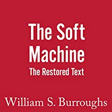 The Soft Machine: The Restored Text: The Nova Trilogy, Book 1 Audiobook by William S. Burroughs Narrated by Ramiz Monsef