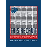This Recruit: A Firsthand Account of Marine Corps Boot Camp, Written While Knee-Deep in the Mayhem of Parris Island...