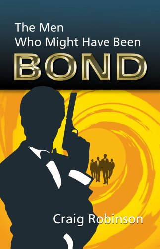 Craig Robinson - The Men Who Might Have Been Bond (English Edition)