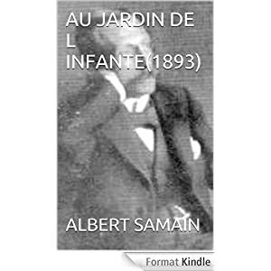 Au jardin de l infante 1893 ebook albert samain amazon for Au jardin de l infante albert samain