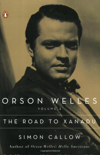 Orson Welles: Volume 1: The Road to Xanadu
