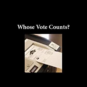 Whose Vote Counts? | [American RadioWorks]