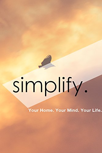simplify-your-home-your-mind-your-life-less-equals-more-the-how-to-declutter-your-life-guide-english