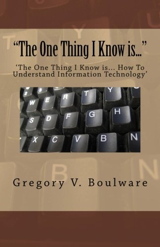 """The One Thing I Know Is..."": ?The One Thing I Know Is?How To Understand Information Technology?"