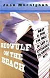 Beowulf on the Beach: What to Love and What to Skip in Literature\'s 50 Greatest Hits