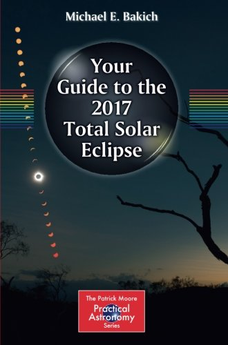 your-guide-to-the-2017-total-solar-eclipse-the-patrick-moore-practical-astronomy-series