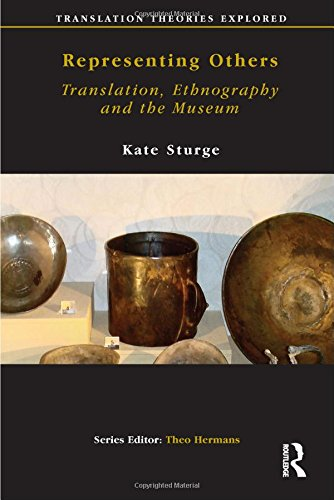 Representing Others: Translation, Ethnography and Museum (Translation Theories Explored), by Kate Sturge
