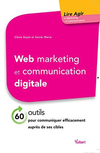 Web marketing et communication digitale: 70 outils pour communiquer efficacement auprès de ses cibles