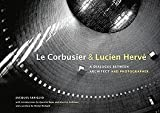 Le Corbusier & Lucien Herve: A Dialogue Between Architect and Photographer (1606060880) by Sbriglio, Jacques