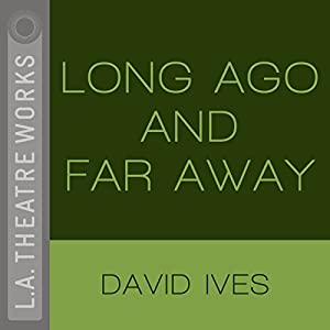Long Ago and Far Away | [David Ives]