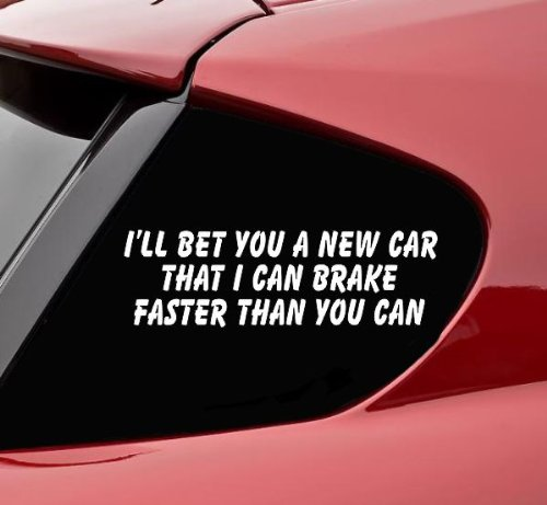 I'll bet you a new car that I can brake faster! funny die cut decal / sticker