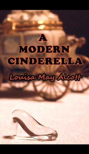 Louisa May Alcott - A Modern Cinderella (Illustrated) (English Edition)
