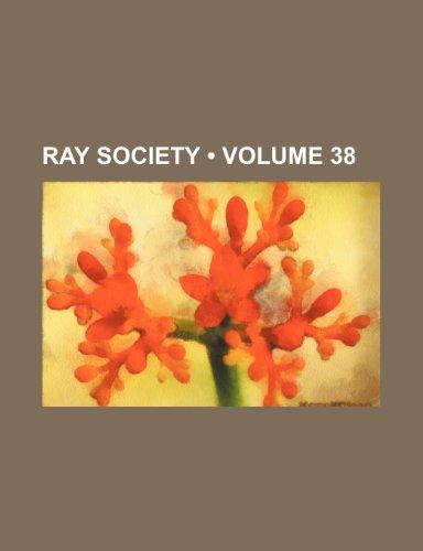 Ray Society (Volume 38 )