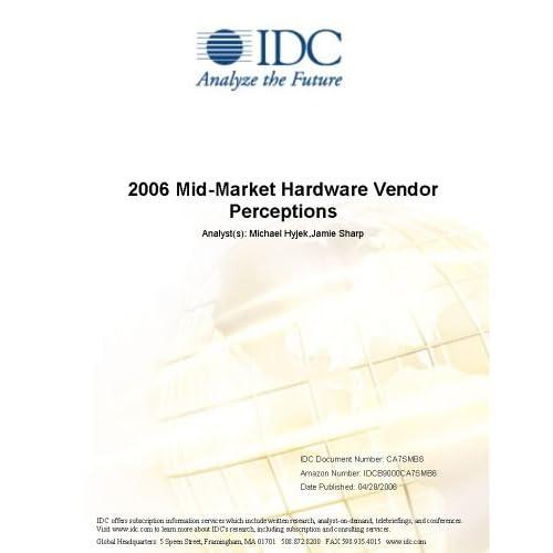 2006 Mid-Market Hardware Vendor Perceptions Joel N. Martin and Vito Mabrucco