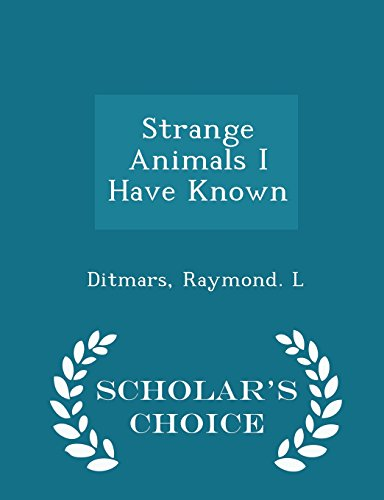 Strange Animals I Have Known - Scholar's Choice Edition