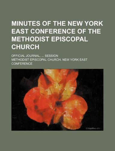Minutes of the New York East Conference of the Methodist Episcopal Church; Official journal,  session